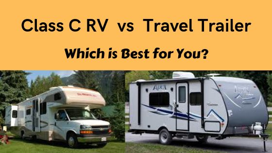 Class C RV vs Travel Trailer