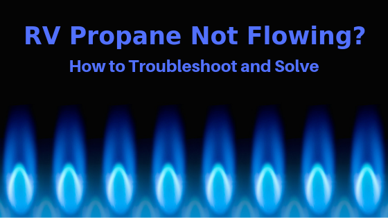 RV Propane Not Flowing? How To Troubleshoot and Solve